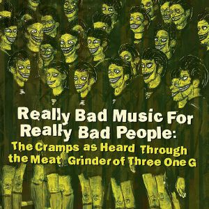 VARIOUS - Really Bad Music For Really Bad People: The Cramps As Heard Through The Meat Grinder Of Three One G