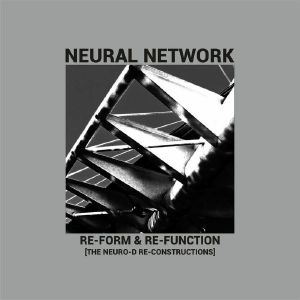 NEURAL NETWORK - Re Form & Re Function (The Neuro D Re Constructions)