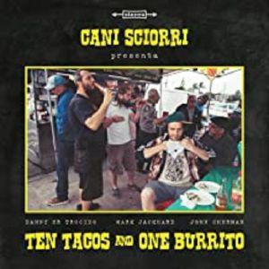 CANI SCIORRI - Ten Tacos & One Burrito
