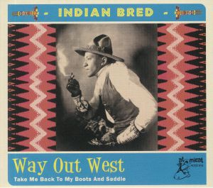 VARIOUS - Indian Bred Vol 4: Way Out West