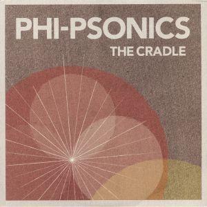 PHI PSONICS - The Cradle