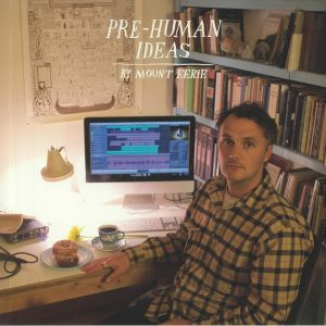 MOUNT EERIE - Pre Human Ideas