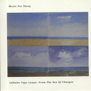MUSIC FOR SLEEP - Infinite Tape Loops: From The Sea Of Changes