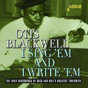 BLACKWELL, Otis - I Sing 'Em & I Write 'Em: The Early Recordings of Rock & Roll's Greatest Tunesmith