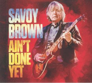 SAVOY BROWN - Ain't Done Yet