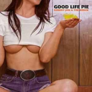 ROBERT JON & THE WRECK - Good Life Pie