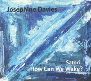 DAVIES, Josephine - Satori: How Can We Wake?
