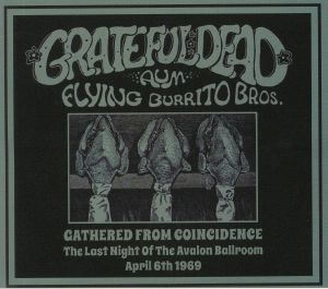 GRATEFUL DEAD/AUM/FLYING BURRITO BROTHERS - Gathered From Coincidence: The Last Night Of The Avalon Ballroom April 6th 1969