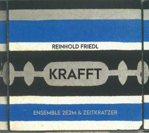 FRIEDL, Reinhold - Krafft: Ensemble 2E2M & Zeitkratzer