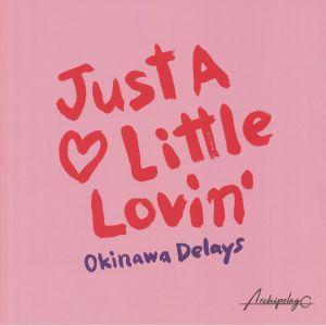OKINAWA DELAYS - Just A Little Lovin'