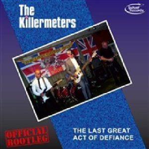 KILLERMETERS, The - The Last Great Act Of Defiance (Official Bootleg)
