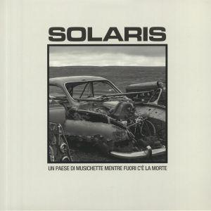SOLARIS - Un Paese Di Musichette Mentre Fuori C'e La Morte
