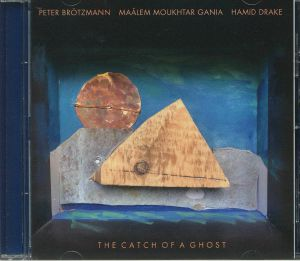 BROTZMANN, Peter/MAALEM MOUKHTAR GANIA/HAMID DRAKE - Catch Of A Ghost