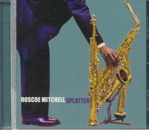 MITCHELL, Roscoe - Splatter