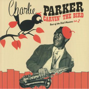 PARKER, Charlie - Carvin' The Bird: Best Of The Dial Masters Vol 2