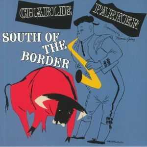 PARKER, Charlie - South Of The Border