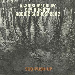 VLADISLAV DELAY/SLY DUNBAR/ROBBIE SHAKESPEARE - 500 Push Up