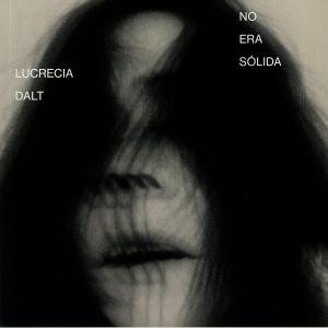 DALT, Lucrecia - No Era Solida