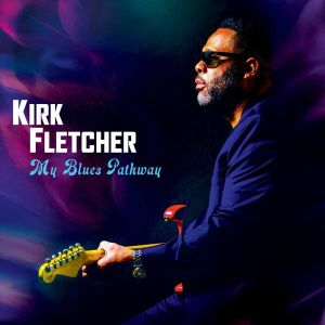 FLETCHER, Kirk - My Blues Pathway