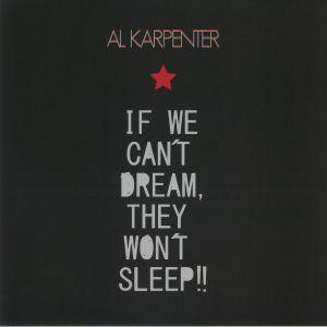 KARPENTER, Al - If We Can't Dream They Won't Sleep