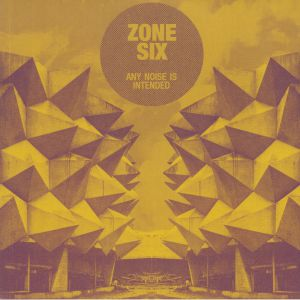 ZONE SIX - Any Noise Is Intended