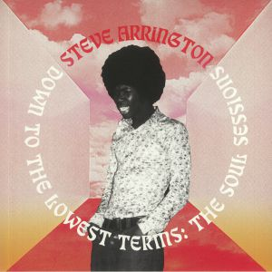 ARRINGTON, Steve - Down To The Lowest Terms: The Soul Sessions