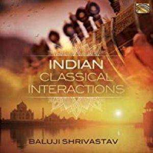 SHRIVASTAV, Baluji - Indian Classical Interactions