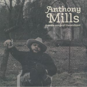MILLS, Anthony - Drankin Songs Of The Midwest