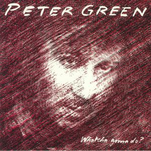 GREEN, Peter - Whatcha Gonna Do? (reissue)