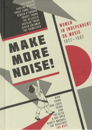 VARIOUS - Make More Noise: Women In Independent  UK Music 1977-1987