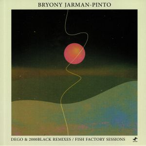 JARMAN PINTO, Bryony - Dego & 2000Black Remixes/Fish Factory Sessions