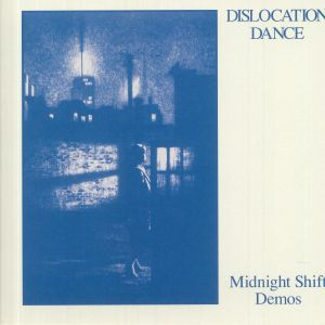 DISLOCATION DANCE - Midnight Shift Demos