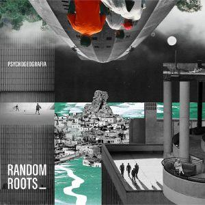 PSYCHOGEOGRAFIA - Random Roots