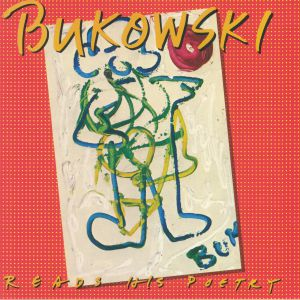 BUKOWSKI, Charles - Bukowski Reads His Poetry (100th Birthday Edition)