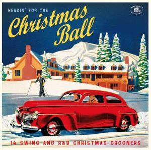 VARIOUS - Headin' For The Christmas Ball: 14 Swing & R&b Christmas Crooners