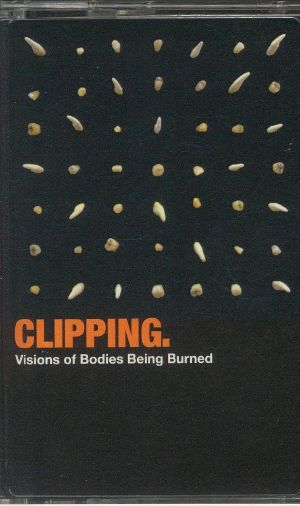CLIPPING - Visions Of Bodies Being Burned