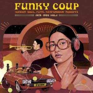 VARIOUS - Funky Coup: Korean Soul Funk & Rare Groove Nuggets 1973-1980 Vol 1