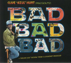 VARIOUS - Clive Hunt Presents Bad Bad Bad: Golden Age Reggae From A Legendary Producer