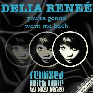 RENEE, Delia/JOEY NEGRO - You're Gonna Want Me Back (remixes)