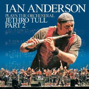 ANDERSON, Ian - Plays The Orchestral Jethro Tull Part 2