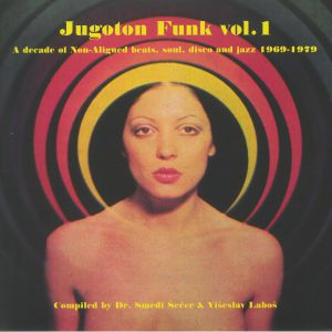 DR SMEDI SECER/VISESLAV LABOS/VARIOUS - Jugoton Funk Vol 1: A Decade Of Non Aligned Beats Soul Disco & Jazz 1969-1979