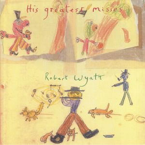 WYATT, Robert - His Greatest Misses