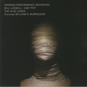 OPENING PERFORMANCE ORCHESTRA/BILL LASWELL/IGGY POP - The Acid Lands