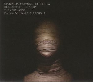 OPENING PERFORMANCE ORCHESTRA/BILL LASWELL/IGGY POP feat WILLIAM S BURROUGHS - The Acid Lands