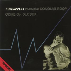 PINEAPPLES feat DOUGLAS ROOP - Come On Closer