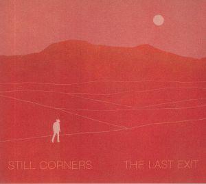 STILL CORNERS - The Last Exit
