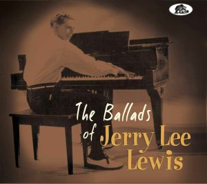 LEWIS, Jerry Lee - The Ballads Of Jerry Lee Lewis