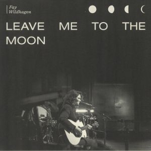 WILDHAGEN, Fay - Leave Me To The Moon: Live In Oslo
