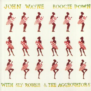 JOHN WAYNE with SLY & ROBBIE/THE AGGROVATORS - Boogie Down (reissue)