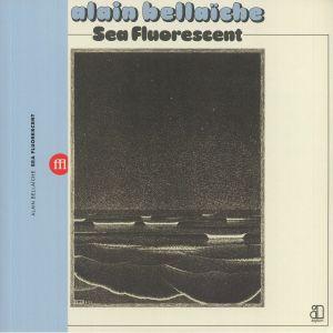 BELLAICHE, Alain - Sea Fluorescent (reissue)
